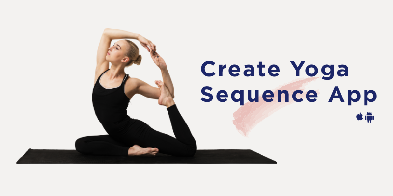 How To Create Yoga Sequence App In 2020 A Detailed Guide